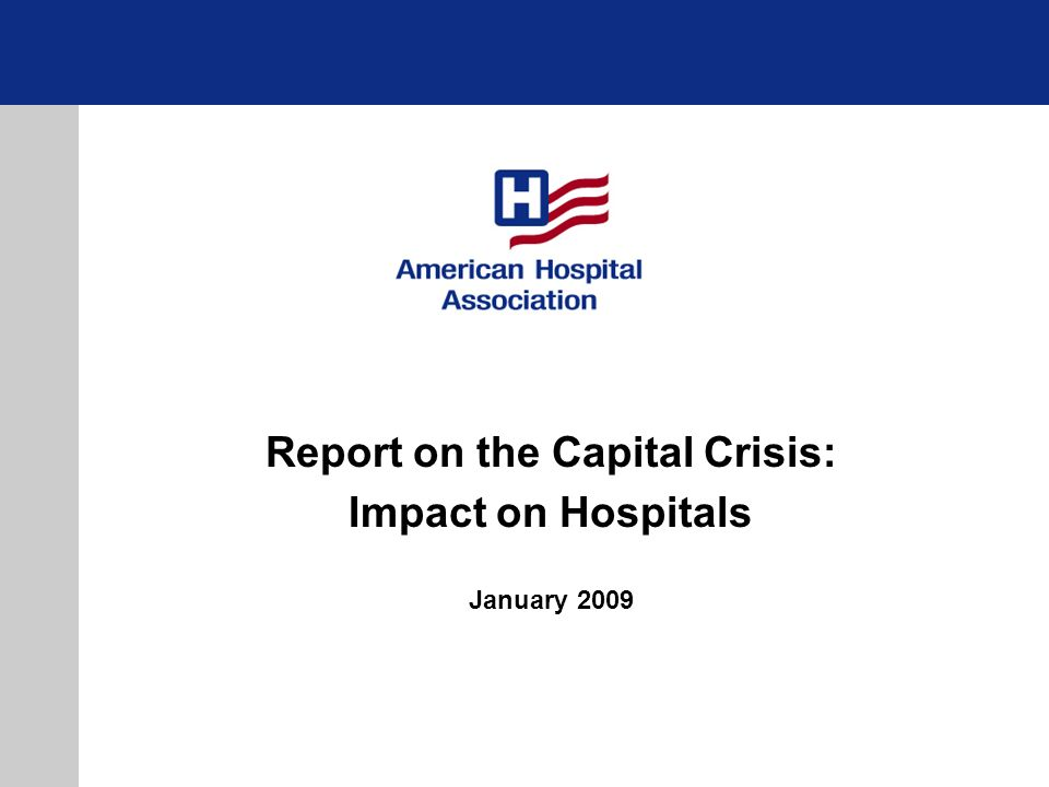Report on the Capital Crisis: Impact on Hospitals January 2009