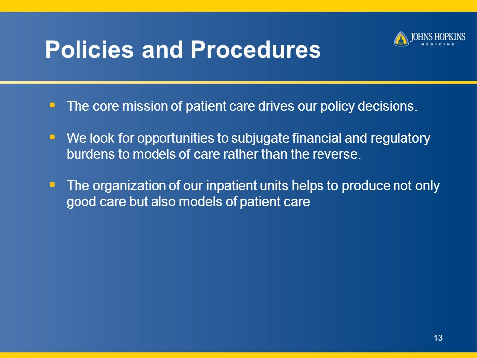 Policies and Procedures The core mission of patient care drives our policy decisions.