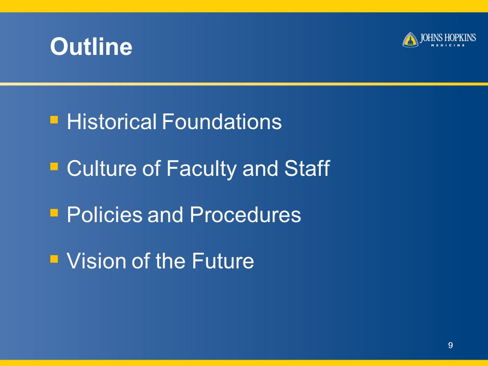 Outline Historical Foundations Culture of Faculty and Staff Policies and Procedures Vision of the Future 9