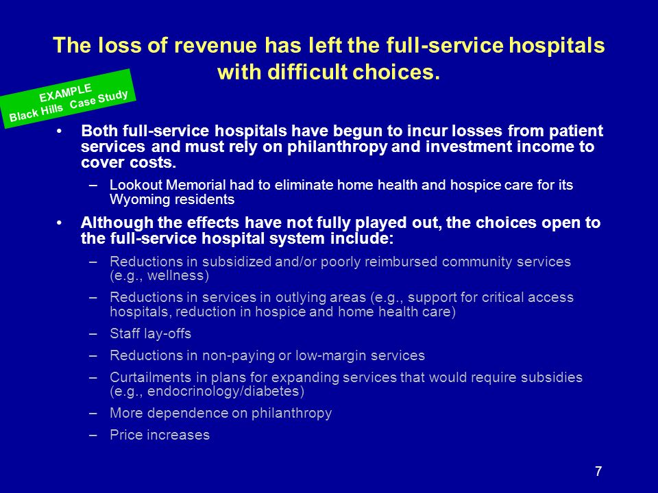 7 The loss of revenue has left the full-service hospitals with difficult choices. Both full-service hospitals have begun to incur losses from patient