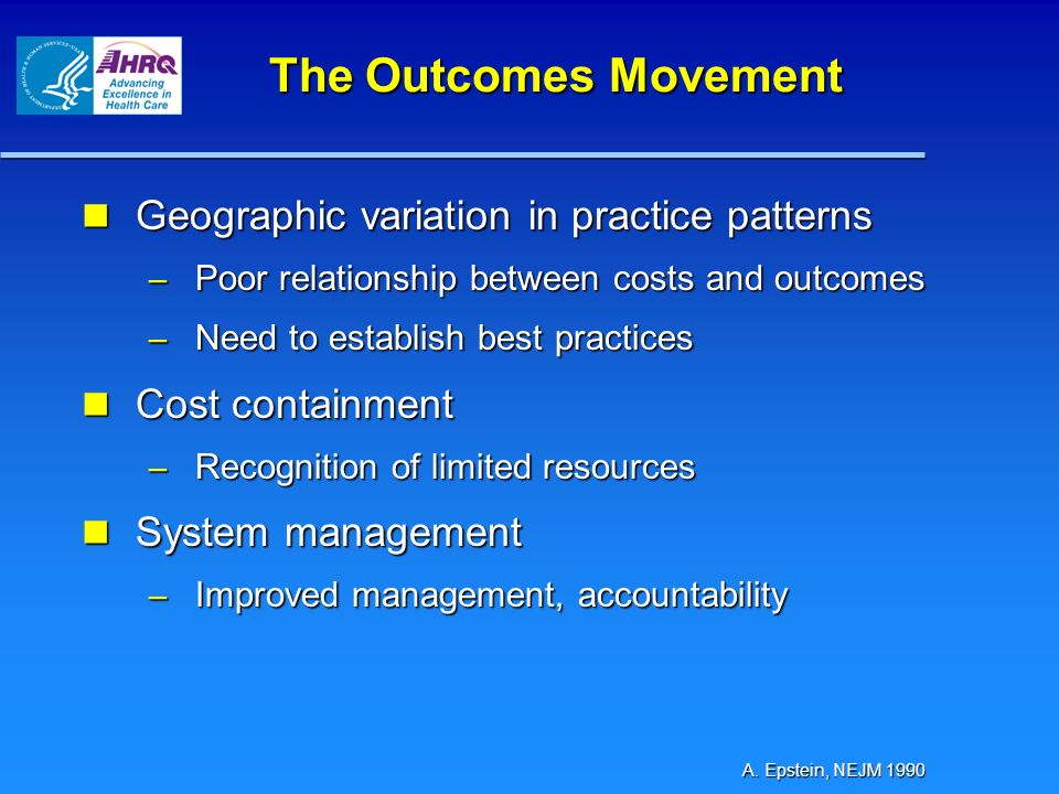 Geographic variation in practice patterns Geographic variation in practice patterns – Poor relationship between costs and outcomes – Need to establish