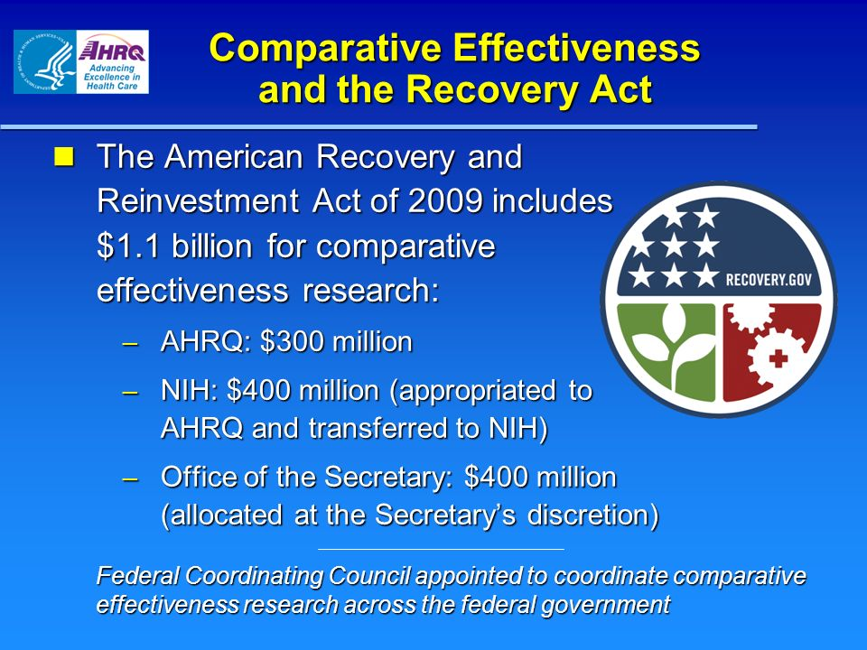 Comparative Effectiveness and the Recovery Act The American Recovery and Reinvestment Act of 2009 includes $1.1 billion for comparative effectiveness