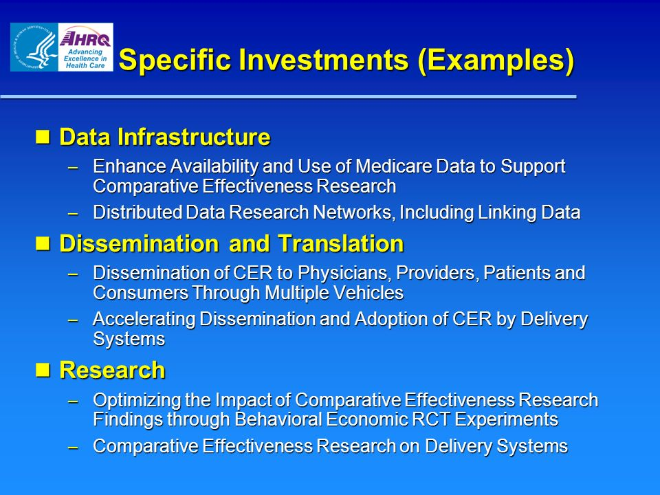 Specific Investments (Examples) Data Infrastructure Data Infrastructure – Enhance Availability and Use of Medicare Data to Support Comparative Effecti