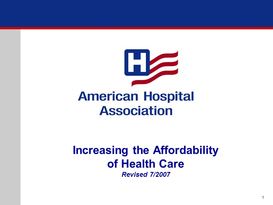 Increasing the Affordability of Health Care Revised 7/2007 1