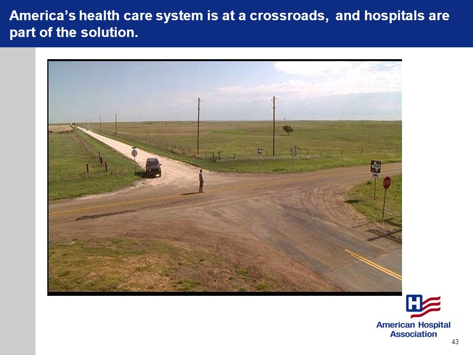 Americas health care system is at a crossroads, and hospitals are part of the solution. 43