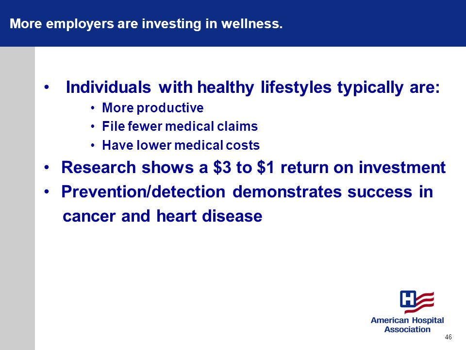 More employers are investing in wellness. Individuals with healthy lifestyles typically are: More productive File fewer medical claims Have lower medi