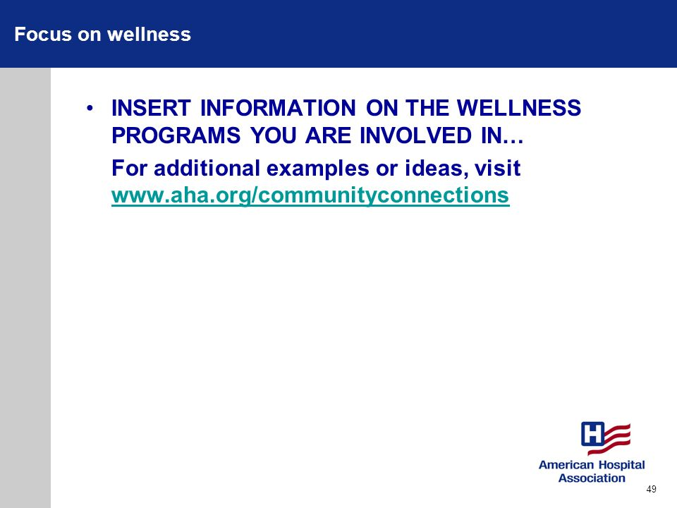 Focus on wellness INSERT INFORMATION ON THE WELLNESS PROGRAMS YOU ARE INVOLVED IN… For additional examples or ideas, visit www.aha.org/communityconnec
