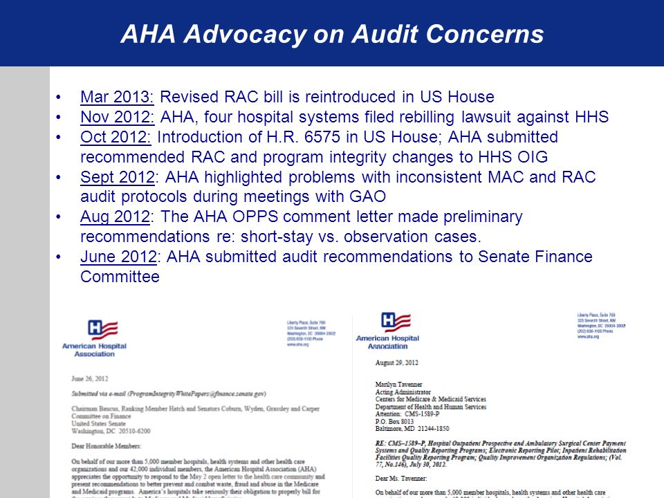 AHA Advocacy on Audit Concerns Mar 2013: Revised RAC bill is reintroduced in US House Nov 2012: AHA, four hospital systems filed rebilling lawsuit aga