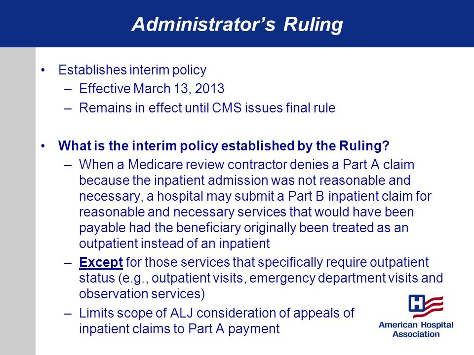 Administrators Ruling Establishes interim policy –Effective March 13, 2013 –Remains in effect until CMS issues final rule What is the interim policy e