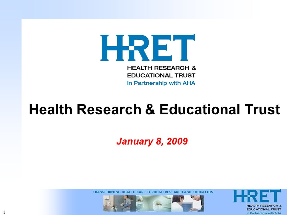 1 Health Research & Educational Trust January 8, 2009