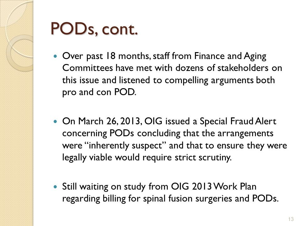 PODs, cont. Over past 18 months, staff from Finance and Aging Committees have met with dozens of stakeholders on this issue and listened to compelling