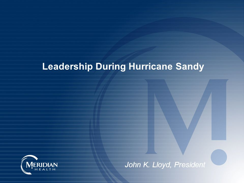 Leadership During Hurricane Sandy John K. Lloyd, President