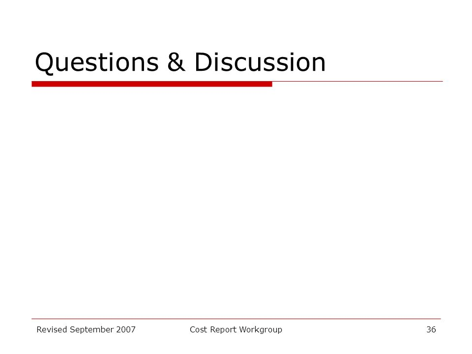 Revised September 2007Cost Report Workgroup36 Questions & Discussion