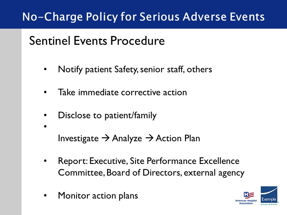 No-Charge Policy for Serious Adverse Events Sentinel Events Procedure Notify patient Safety, senior staff, others Take immediate corrective action Dis