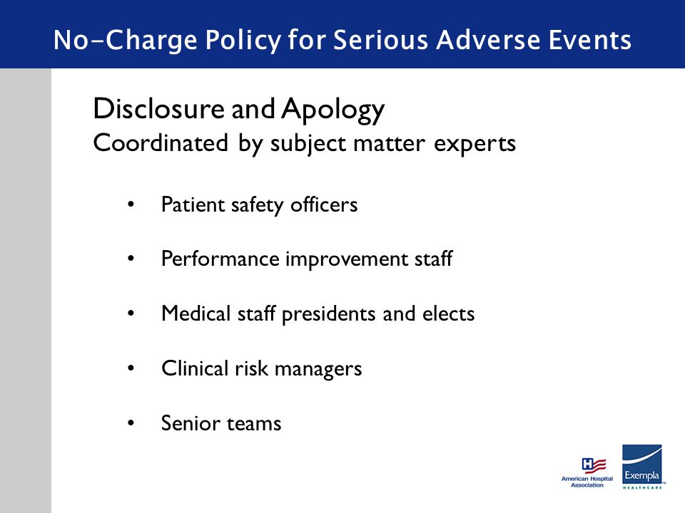 No-Charge Policy for Serious Adverse Events Disclosure and Apology Coordinated by subject matter experts Patient safety officers Performance improveme
