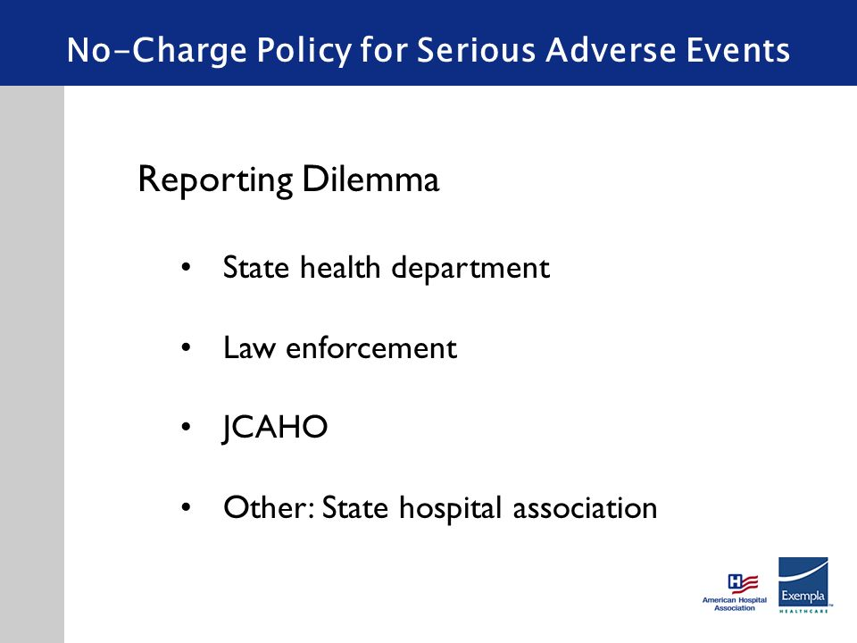 No-Charge Policy for Serious Adverse Events Reporting Dilemma State health department Law enforcement JCAHO Other: State hospital association