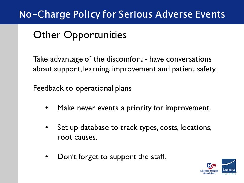 No-Charge Policy for Serious Adverse Events Other Opportunities Take advantage of the discomfort - have conversations about support, learning, improve