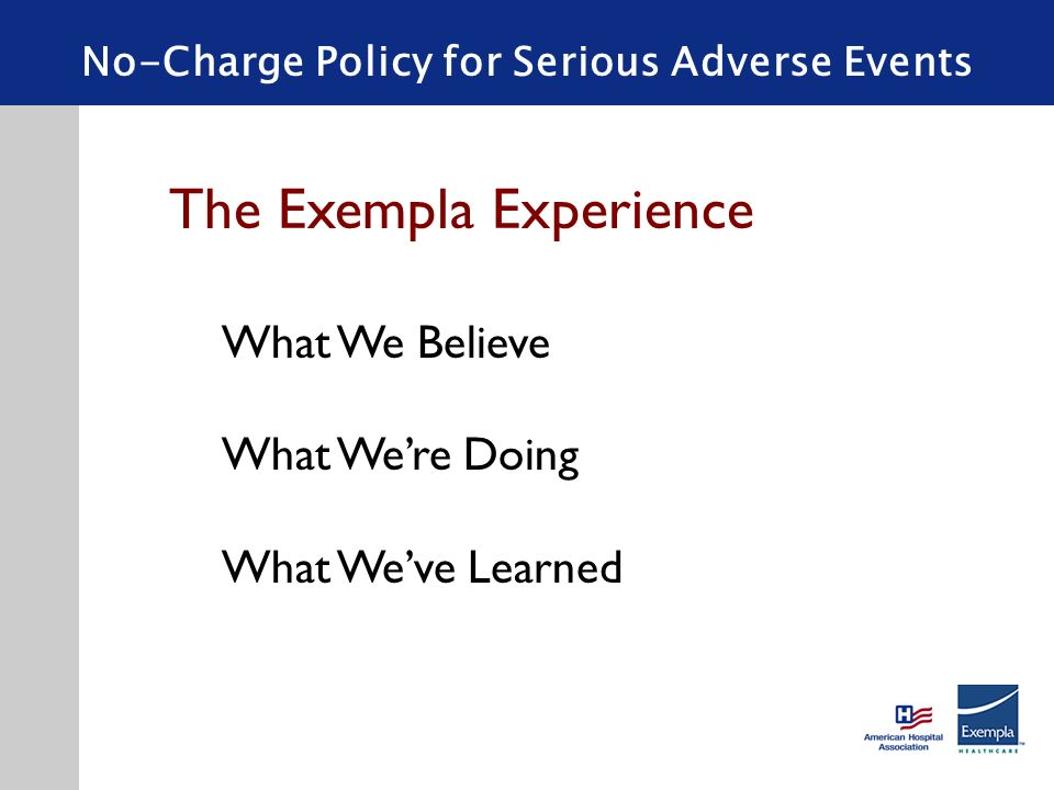 The Exempla Experience What We Believe What Were Doing What Weve Learned No-Charge Policy for Serious Adverse Events