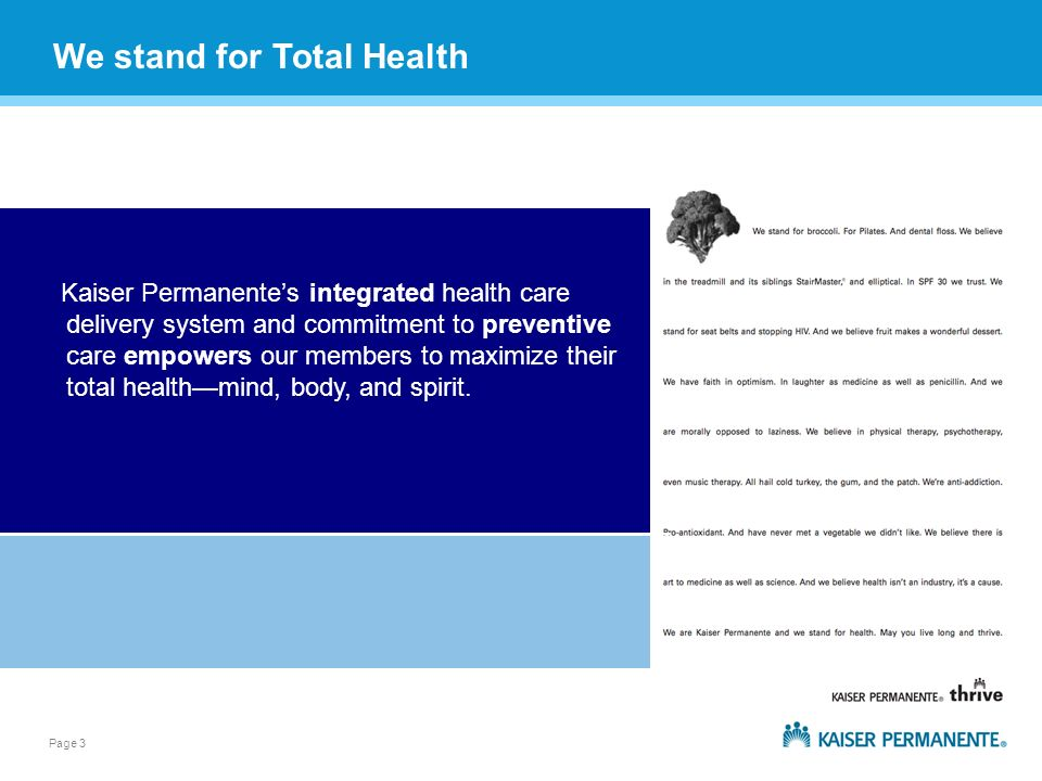 Page 3 Kaiser Permanentes integrated health care delivery system and commitment to preventive care empowers our members to maximize their total healthmind, body, and spirit.