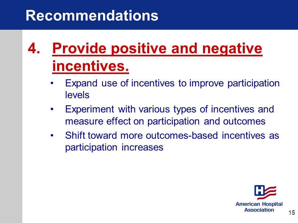 Recommendations 4. Provide positive and negative incentives. Expand use of incentives to improve participation levels Experiment with various types of