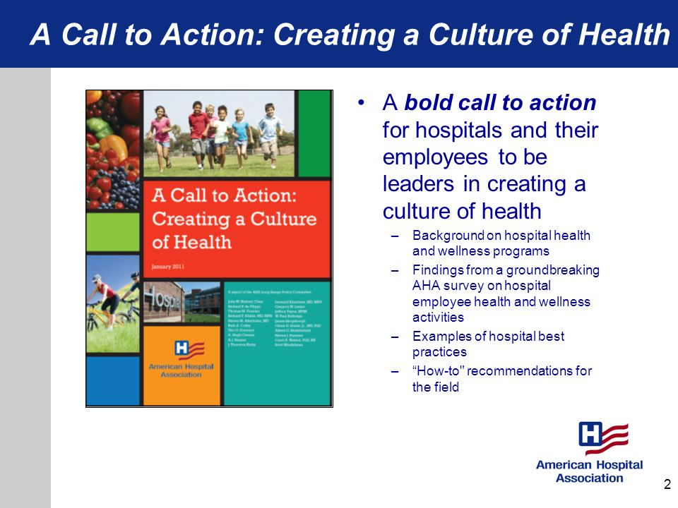 A Call to Action: Creating a Culture of Health A bold call to action for hospitals and their employees to be leaders in creating a culture of health –