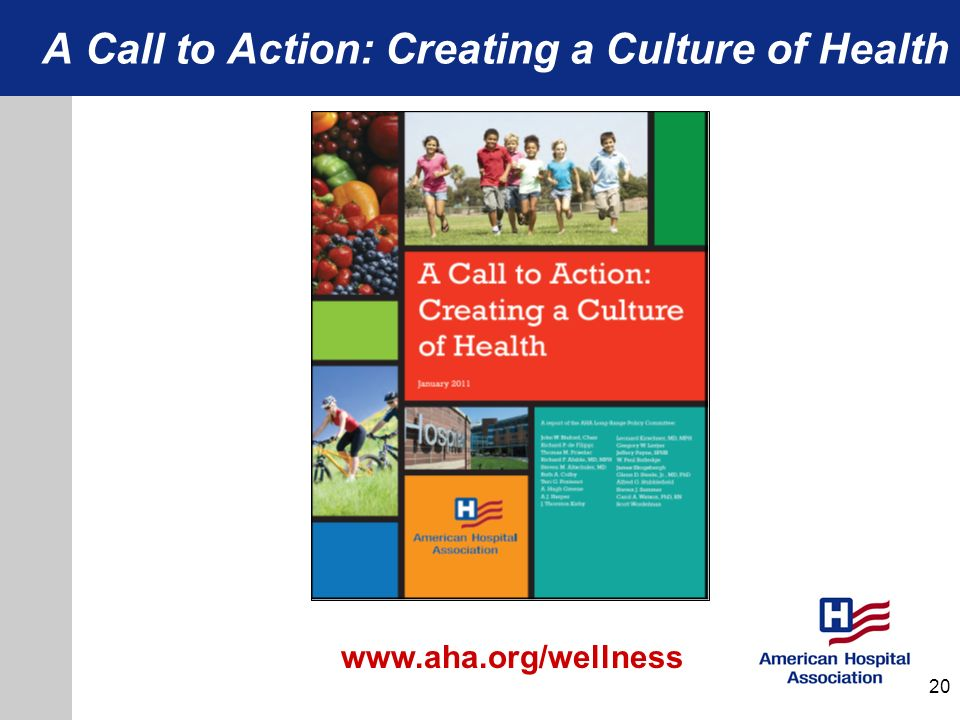 A Call to Action: Creating a Culture of Health 20 www.aha.org/wellness