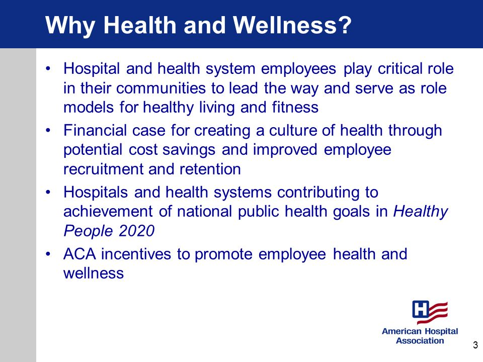 Why Health and Wellness? Hospital and health system employees play critical role in their communities to lead the way and serve as role models for hea
