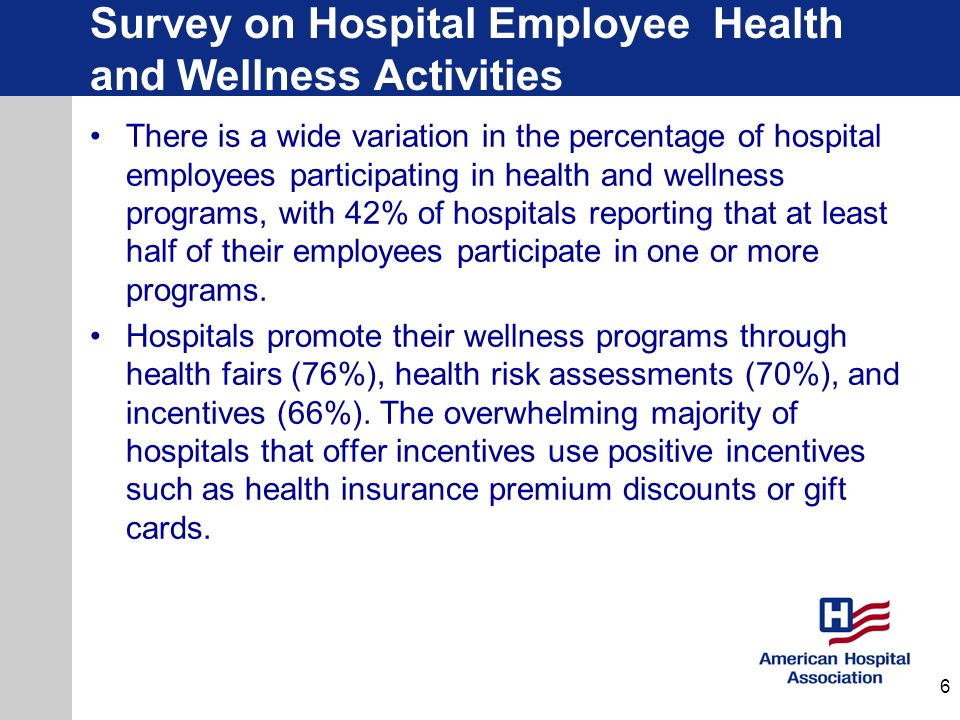 Survey on Hospital Employee Health and Wellness Activities Most hospitals (76%) require that employees participate in at least one wellness program.