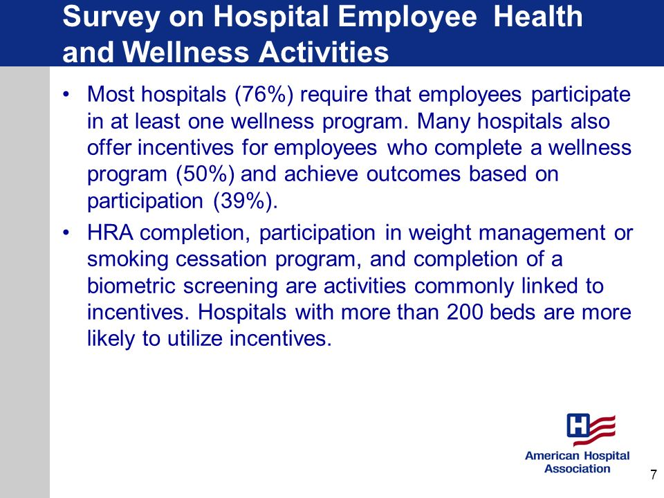 Survey on Hospital Employee Health and Wellness Activities Most hospitals (76%) require that employees participate in at least one wellness program. M