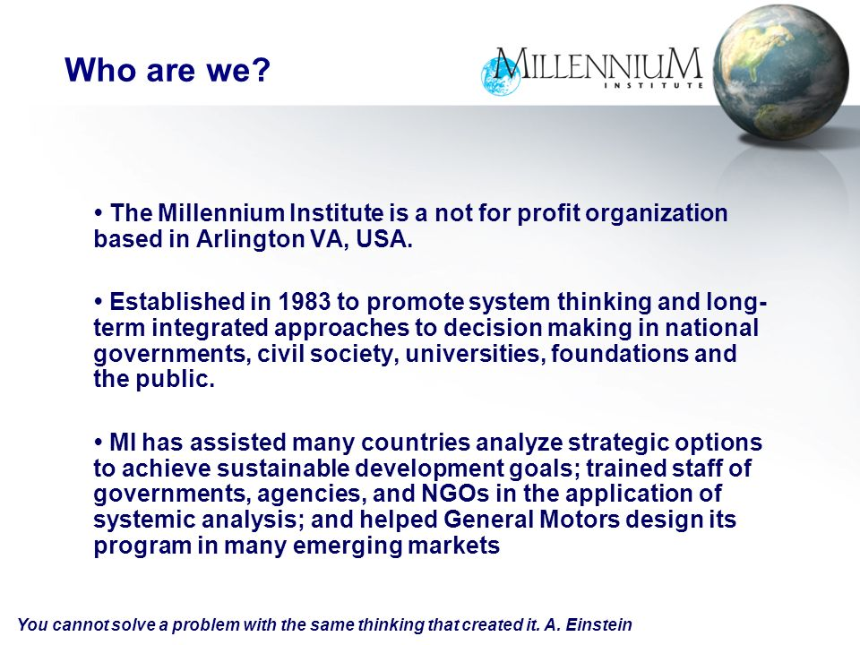 The Millennium Institute is a not for profit organization based in Arlington VA, USA.