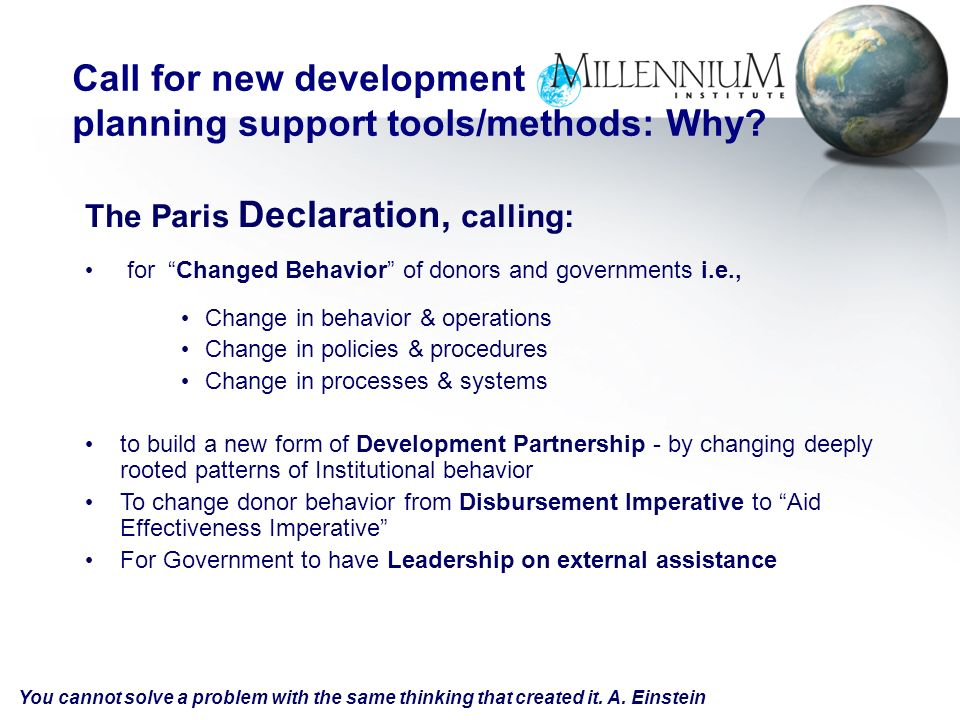 Call for new development planning support tools/methods: Why? You cannot solve a problem with the same thinking that created it. A. Einstein The Paris