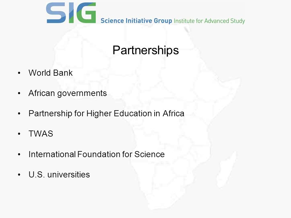 Partnerships World Bank African governments Partnership for Higher Education in Africa TWAS International Foundation for Science U.S.
