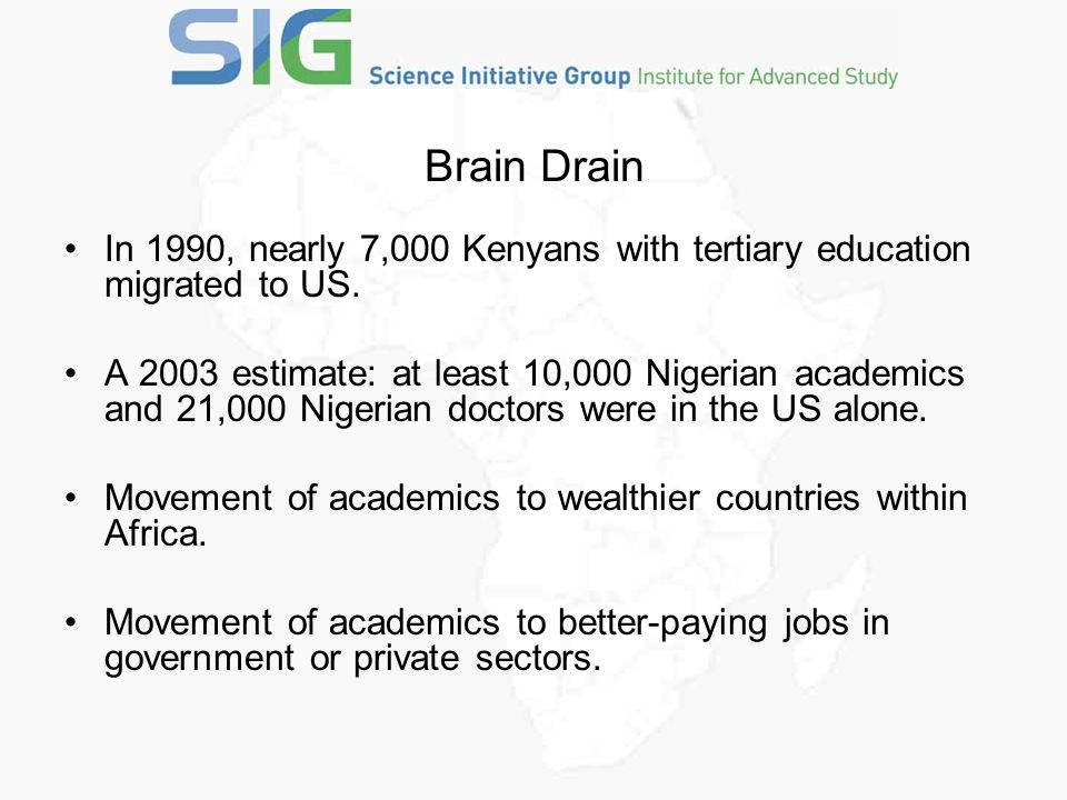 Brain Drain In 1990, nearly 7,000 Kenyans with tertiary education migrated to US.