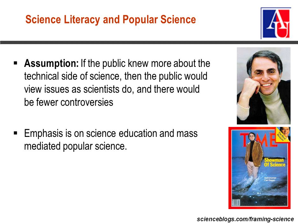 scienceblogs.com/framing-science Science Literacy and Popular Science Assumption: If the public knew more about the technical side of science, then th