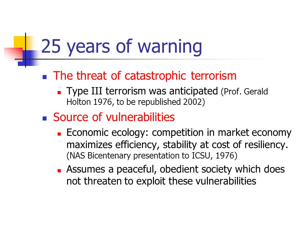 25 years of warning The threat of catastrophic terrorism Type III terrorism was anticipated (Prof.