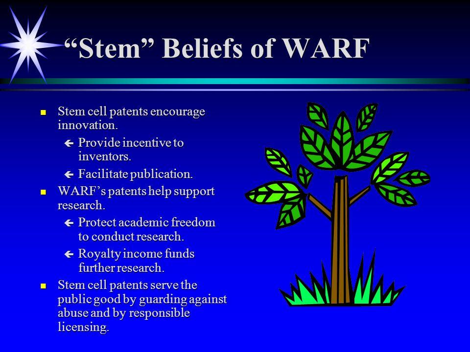 Stem Beliefs of WARF n Stem cell patents encourage innovation.