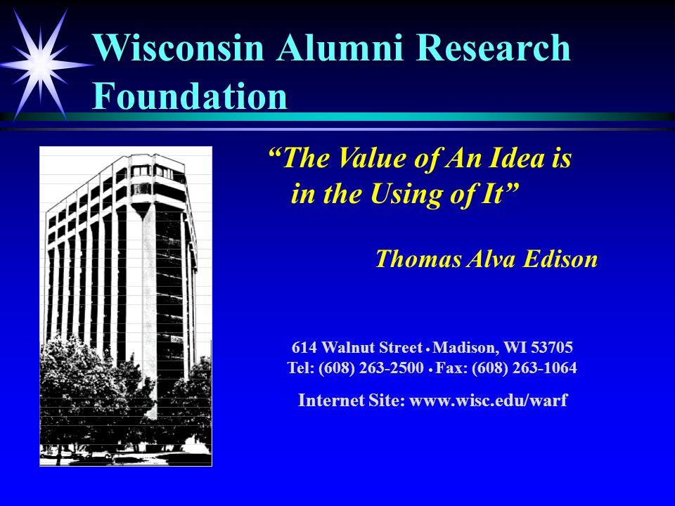 Wisconsin Alumni Research Foundation The Value of An Idea is in the Using of It Thomas Alva Edison 614 Walnut Street Madison, WI 53705 Tel: (608) 263-2500 Fax: (608) 263-1064 Internet Site: www.wisc.edu/warf