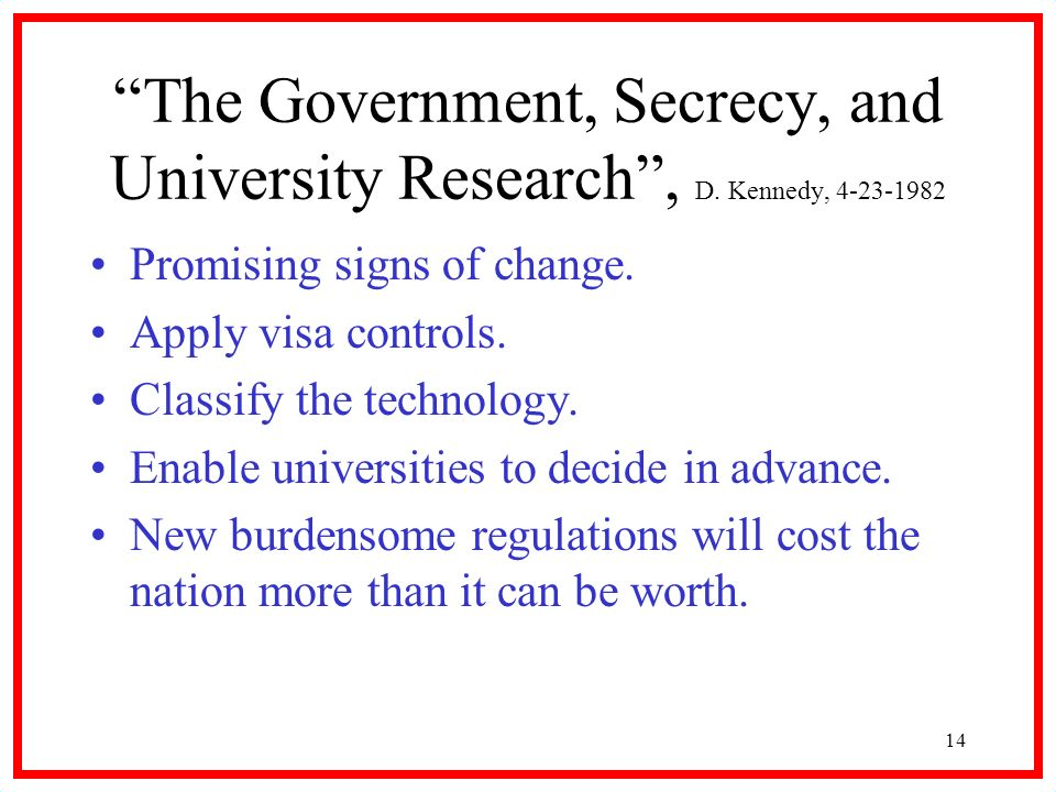 14 The Government, Secrecy, and University Research, D. Kennedy, 4-23-1982 Promising signs of change. Apply visa controls. Classify the technology. En