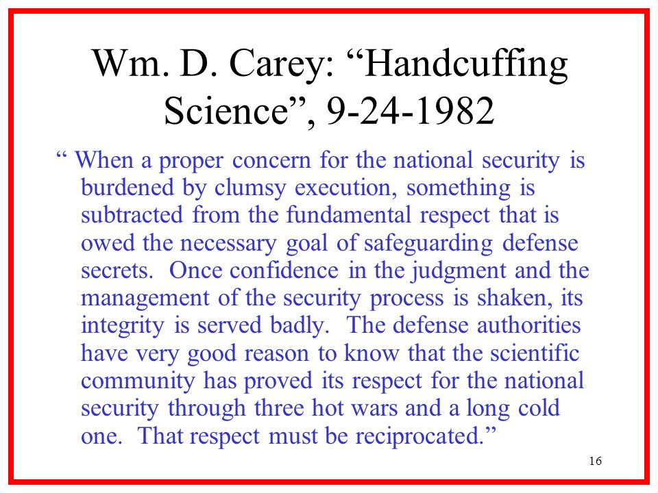 16 Wm. D. Carey: Handcuffing Science, 9-24-1982 When a proper concern for the national security is burdened by clumsy execution, something is subtract