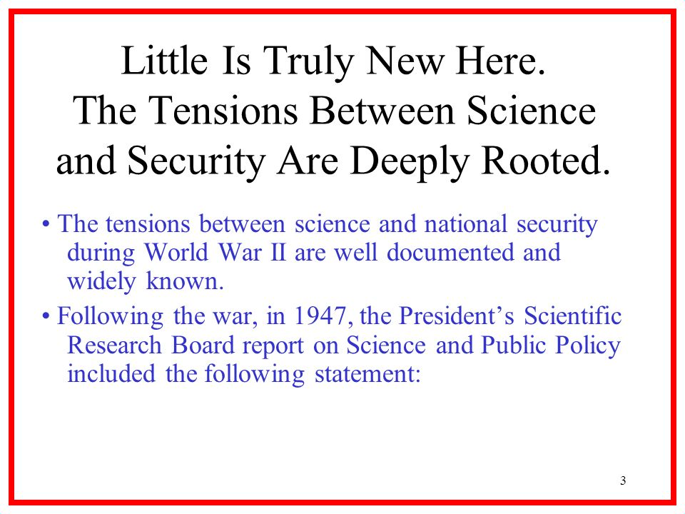 3 Little Is Truly New Here. The Tensions Between Science and Security Are Deeply Rooted. The tensions between science and national security during Wor
