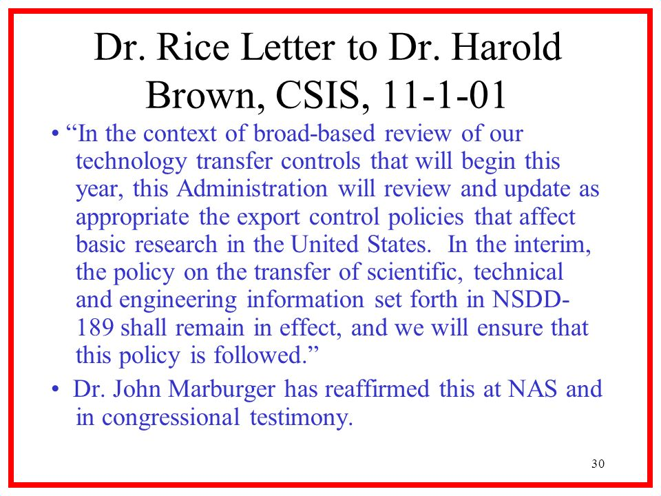 30 Dr. Rice Letter to Dr. Harold Brown, CSIS, 11-1-01 In the context of broad-based review of our technology transfer controls that will begin this ye