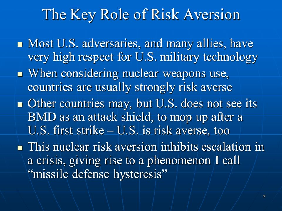 The Key Role of Risk Aversion Most U.S. adversaries, and many allies, have very high respect for U.S. military technology Most U.S. adversaries, and m