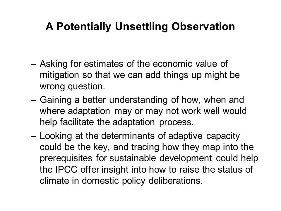 A Potentially Unsettling Observation –Asking for estimates of the economic value of mitigation so that we can add things up might be wrong question.