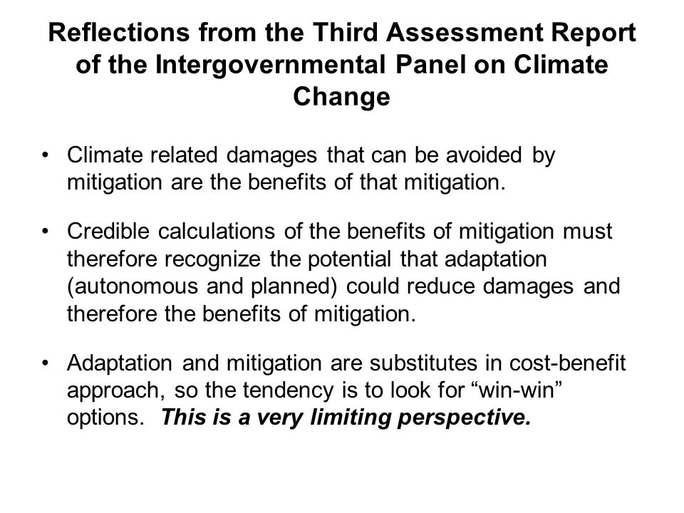 Reflections from the Third Assessment Report of the Intergovernmental Panel on Climate Change Climate related damages that can be avoided by mitigation are the benefits of that mitigation.
