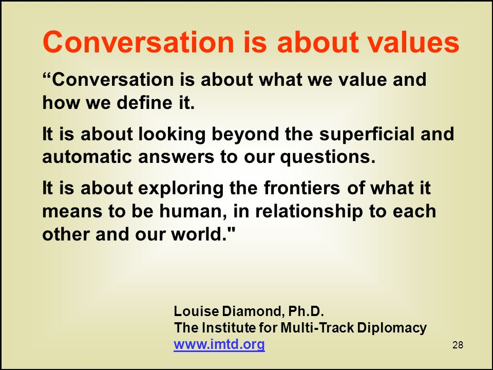 28 Conversation is about values Conversation is about what we value and how we define it.
