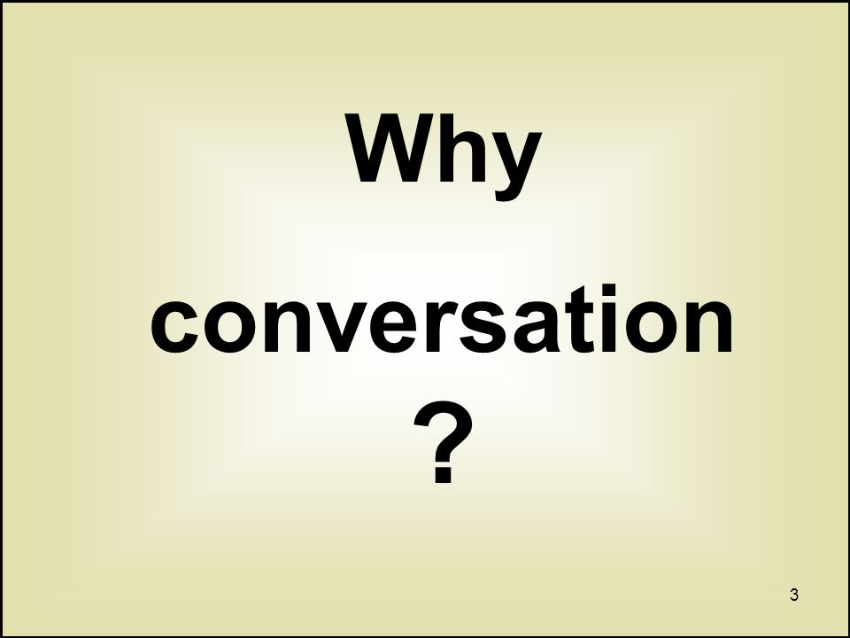 3 Why conversation