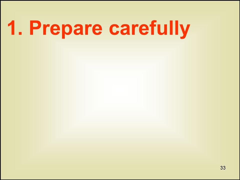 33 1. Prepare carefully