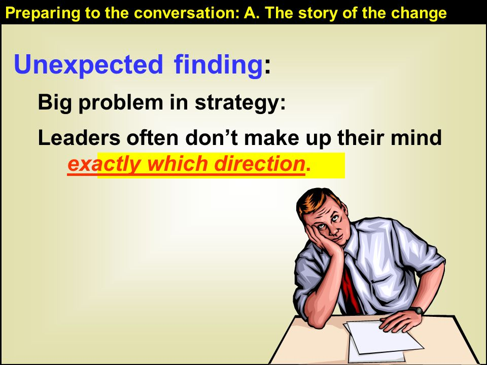 36 Unexpected finding: Big problem in strategy: Leaders often dont make up their mind exactly which direction.