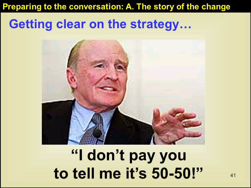 41 Getting clear on the strategy… I dont pay you to tell me its 50-50.