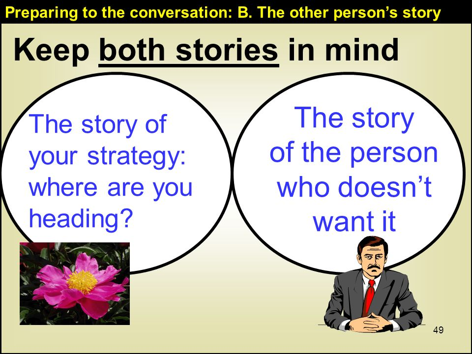 49 Keep both stories in mind Preparing to the conversation: B.